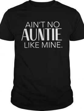 Aint no auntie like mine shirt