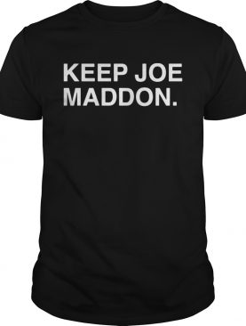 Chicago Cubs Keep Joe Maddon shirt
