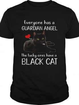 Everyone has a guardian angel the lucky ones have a black cat shirt