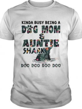 Floral Kinda Busy Being A dog mom Auntie Shark doo doo doo shirt