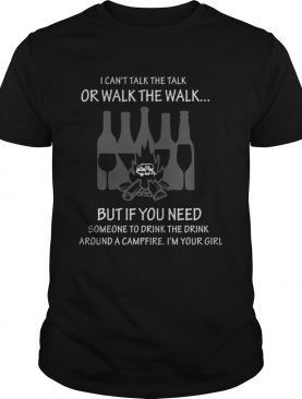 I cant talk the talk or walk the walk but if you need Campfire and Wine shirt