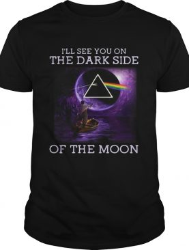 Ill see you on the dark side of the moon shirt