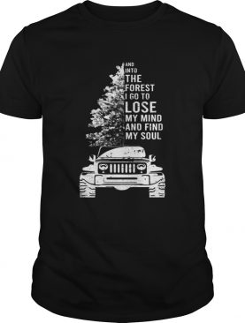 Jeep tree And into the forest I go to lose my mind and find my soul shirt