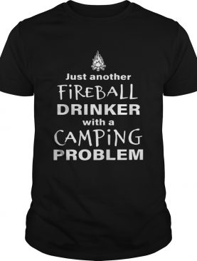 Just Another Fireball Drinker With A Camping Problem Shirt