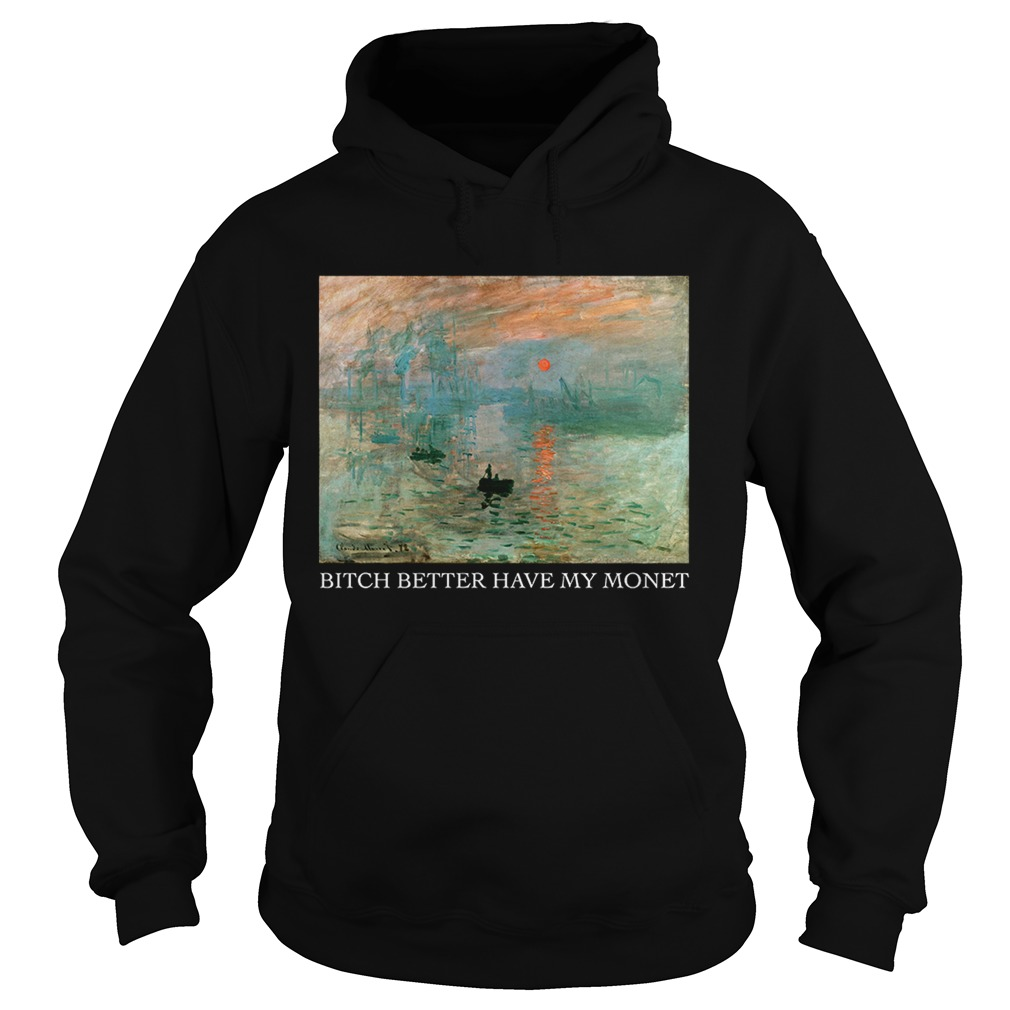 Lever du Soleil Claude Monet bitch better have my Monet  Hoodie