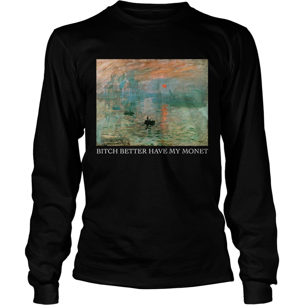 Lever du Soleil Claude Monet bitch better have my Monet  LongSleeve