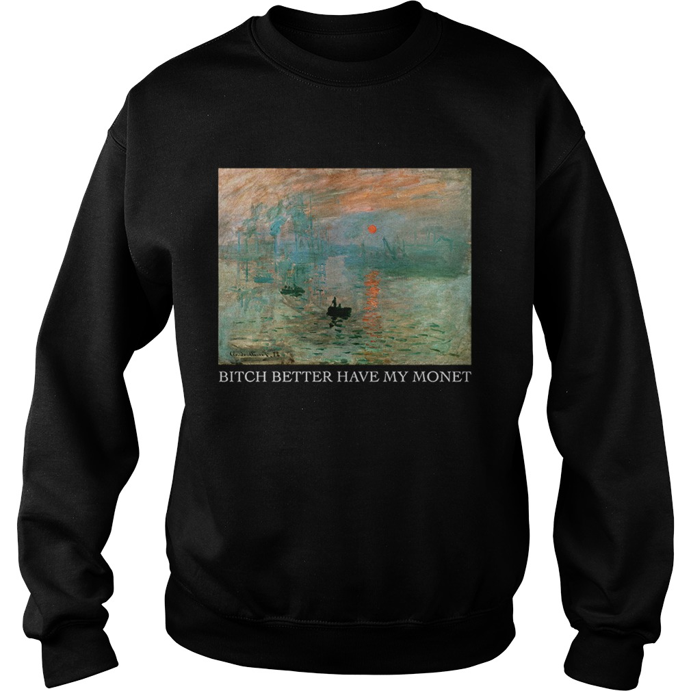 Lever du Soleil Claude Monet bitch better have my Monet  Sweatshirt