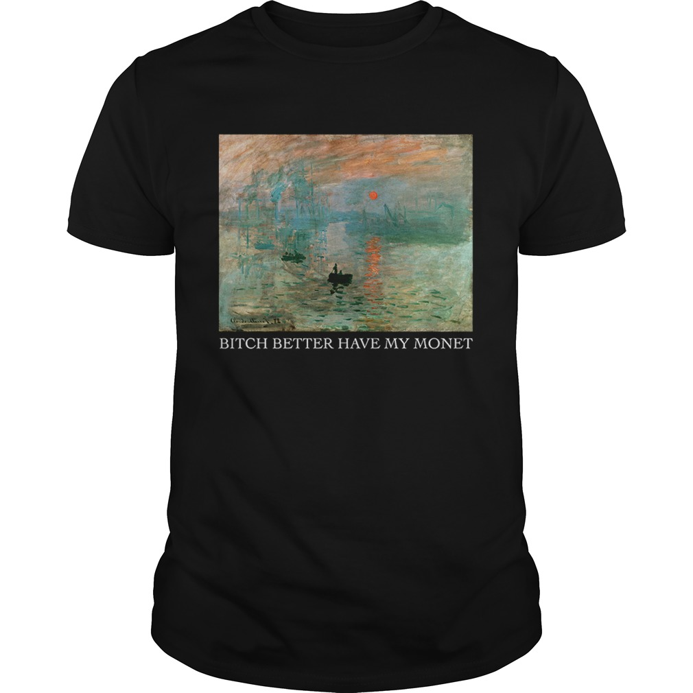 Lever du Soleil Claude Monet bitch better have my Monet  Unisex