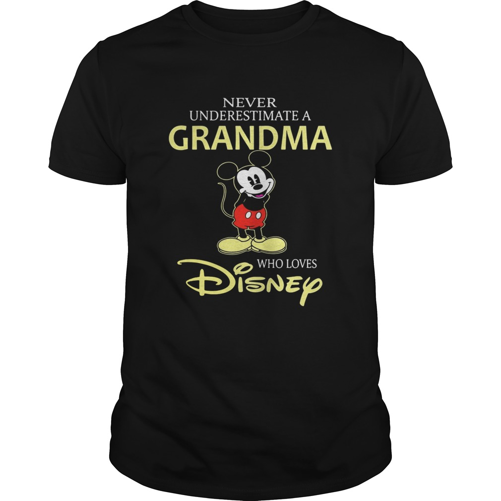 Mickey mouse Never underestimate a Grandma who loves Disney Unisex
