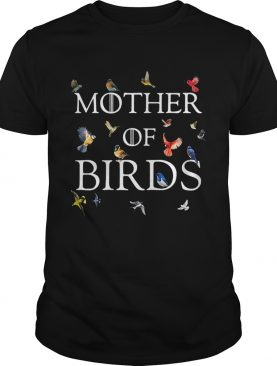 Mother of birds Game of Thrones shirt
