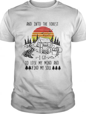 Original Vintage And Into The Forest I Go To Lose My Mind And Find My Soul Shirt