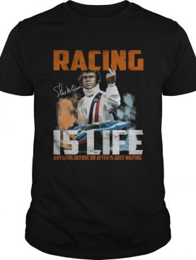 Steve Mcqueen quote Racing Is Life Anything Before Or After Is Just Waiting shirt