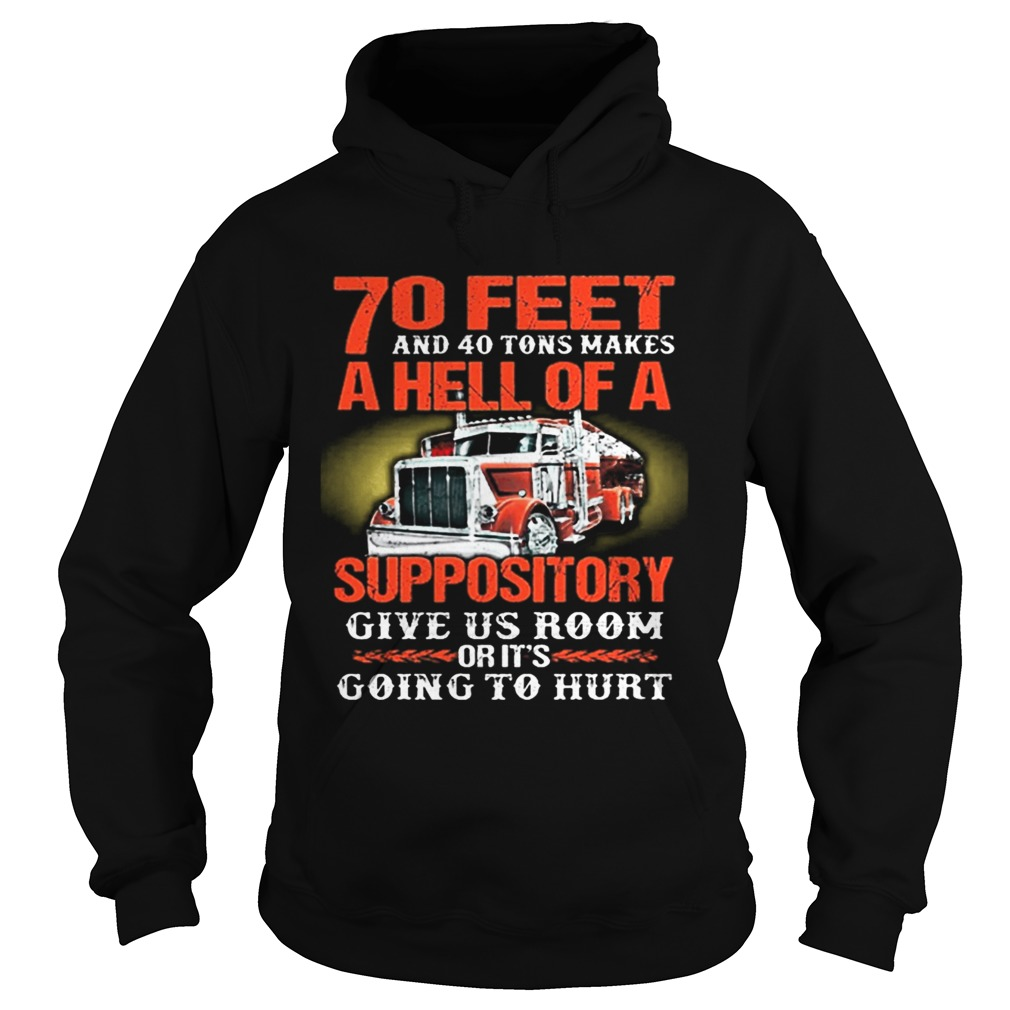 70 feet and 40 tons makes a hell of a suppository give us room Hoodie