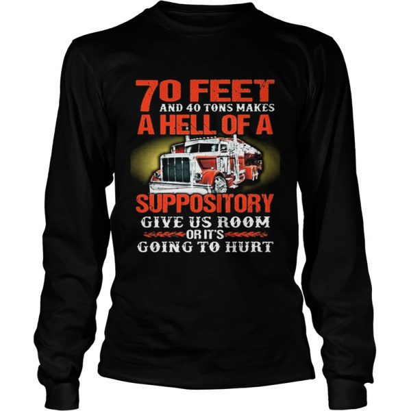 70 feet and 40 tons makes a hell of a suppository give us room  LongSleeve