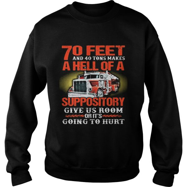 70 feet and 40 tons makes a hell of a suppository give us room  Sweatshirt