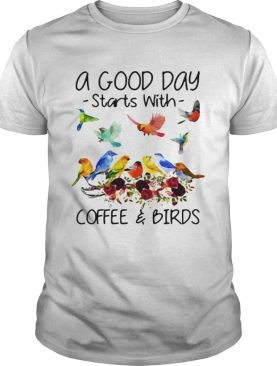 A good day starts with coffee and birds shirt