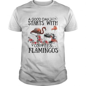A good day starts with coffee and flamingos  Unisex