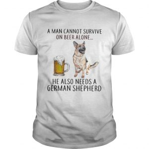 A man cannot survive on beer alone he also needs a German Shepherd  Unisex