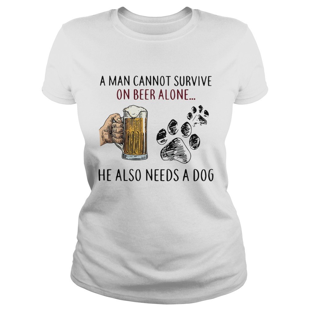 A man cannot survive on beer alone he also needs a dog Classic Ladies