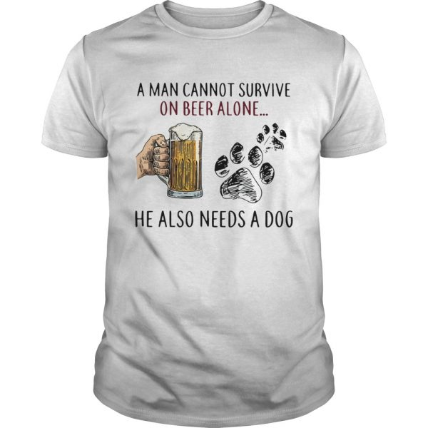 A man cannot survive on beer alone he also needs a dog  Unisex