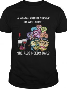 A woman cannot survive on wine alone she also needs owls shirt