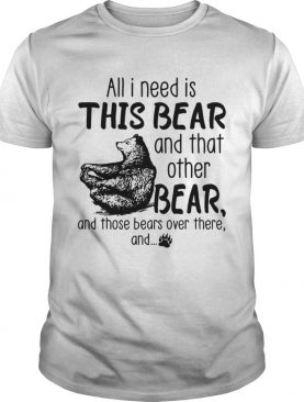 All I need is this bear and that other bear and those bears over there and shirt