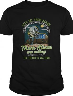 Area 51 lets see them aliens them aliens are calling shirt