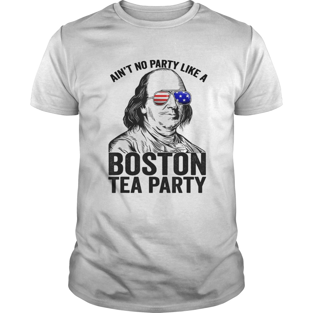Ben Franklin aint no party like a Boston tea party 4th Of July