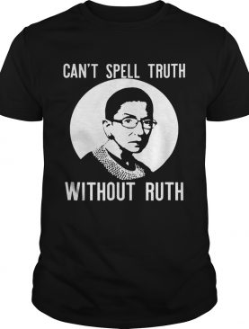 Cant Spell Truth Without Ruth Bader Ginsburg Feministshirt