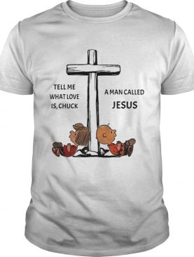 Charlie Brown tell me what love is Chuck a man called Jesus cross shirt
