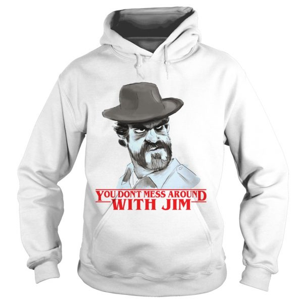 Chief hopper You dont mess around with Jim Stranger Things  Hoodie