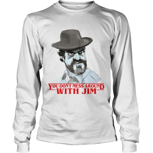 Chief hopper You dont mess around with Jim Stranger Things  LongSleeve