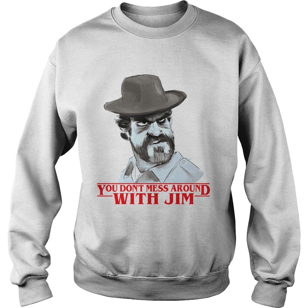 Chief hopper You dont mess around with Jim Stranger Things Sweatshirt