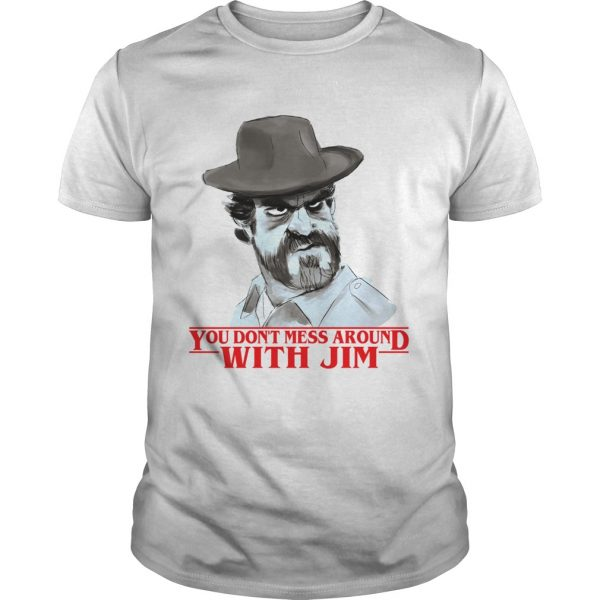 Chief hopper You dont mess around with Jim Stranger Things  Unisex