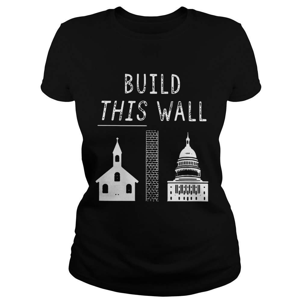 Church and state build this wall Classic Ladies