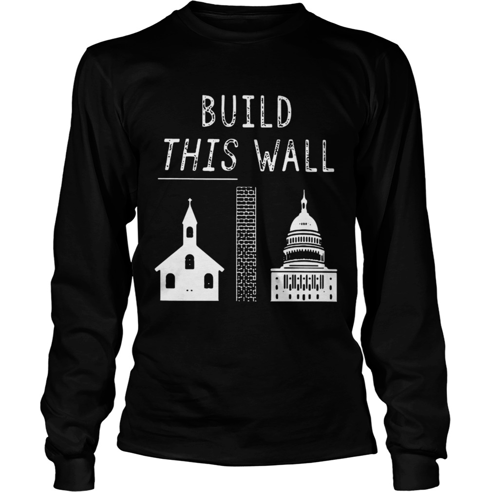 Church and state build this wall LongSleeve
