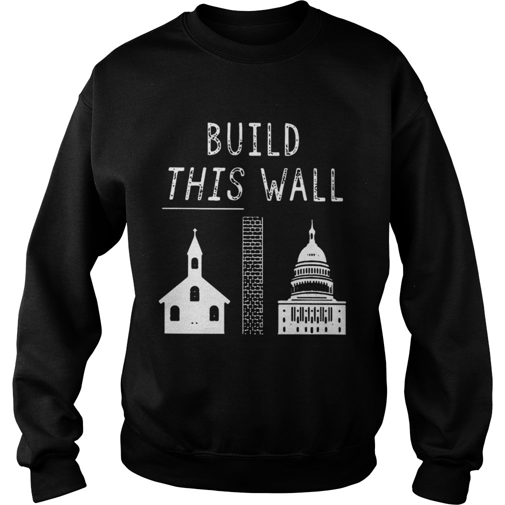 Church and state build this wall Sweatshirt