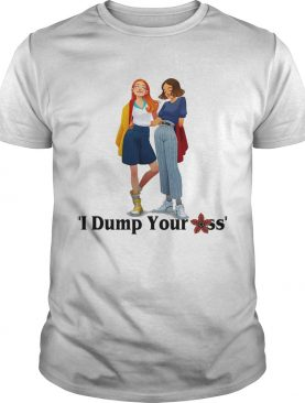 Eleven and Max I dump your ass Stranger Things shirt