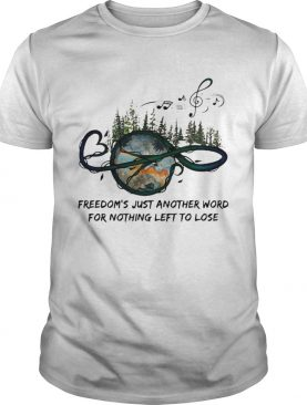 Freedoms just another word for nothing left to lose shirt