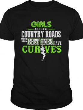Girls are like country roads the best ones have curves shirt