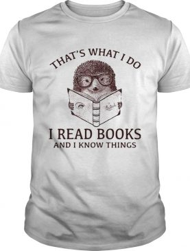 Hedgehog I read books and I know things shirt