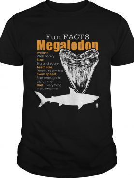 Hot Funy Facts Megalodon Shark Weight Size Teeth Size Swim Speed Diet shirt