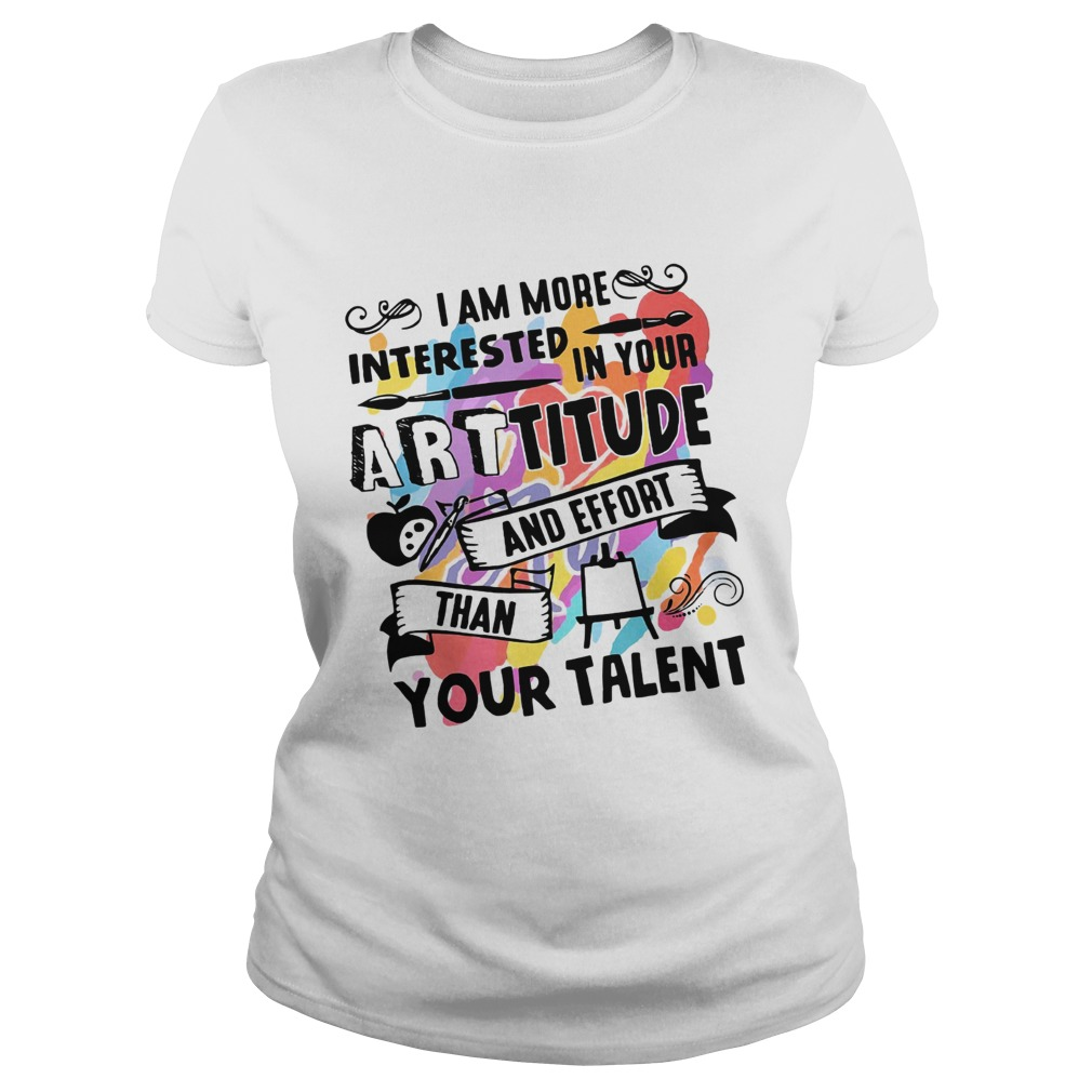 I am more interested in your Arttitude and effort than your talent Classic Ladies