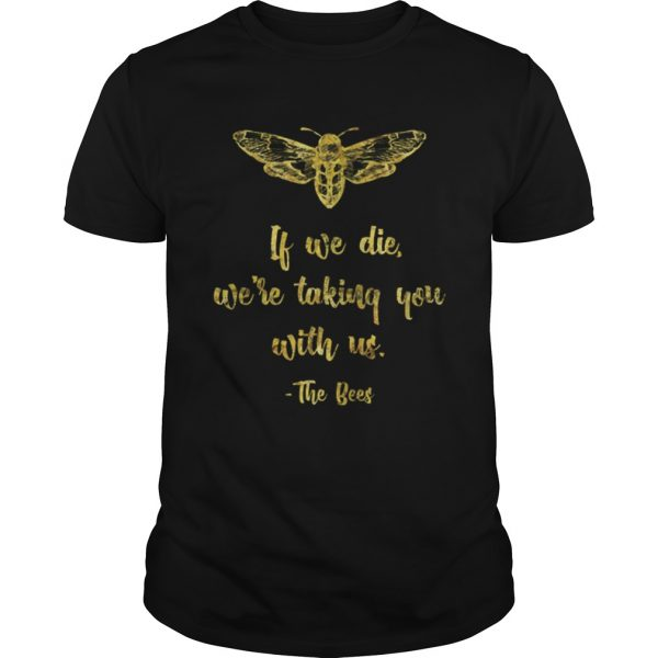 If We Die WeRe Taking You With UsBeekeeper  Unisex