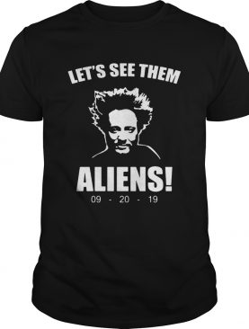 Lets see them Aliens 092019 shirt