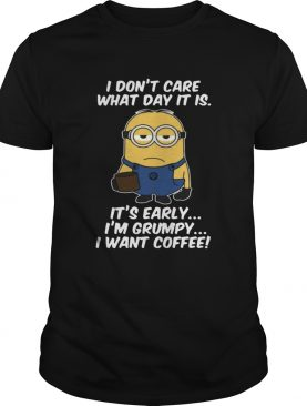 Minions dont care what day it is its early Im Grumpy shirt