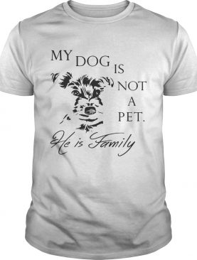 My Dog Is Not Pet He Is Family Shirt