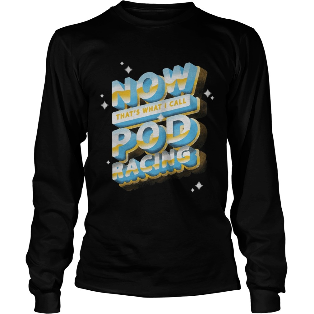 Now thats what I call pod racing LongSleeve
