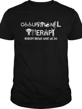 Occupationaltherapy nobody knows what we do shirt