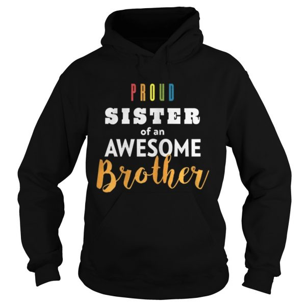Original Proud Sister Of An Awesome Brother LGBT Pride  Hoodie